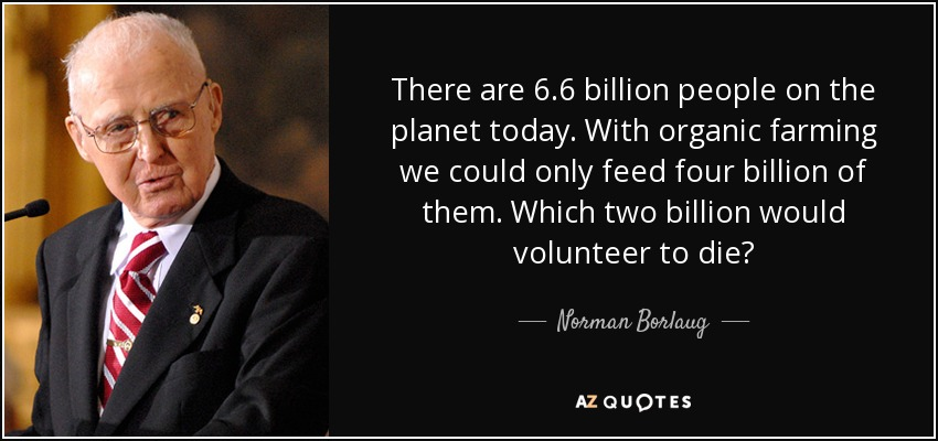quote-there-are-6-6-billion-people-on-the-planet-today-with-organic-farming-we-could-only-norman-borlaug-102-89-40