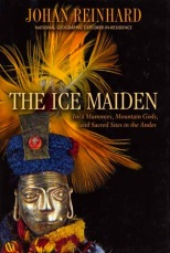 The Ice Maiden, Inca Mummies, Mountain Gods, and Sacred Sites in the Andes by Johan Reinhard, National Geographic